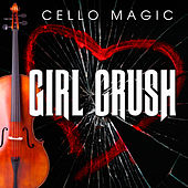 Play & Download Girl Crush [Cello Version] by Cello Magic | Napster