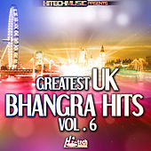 Play & Download Greatest UK Bhangra Hits, Vol. 6 by Various Artists | Napster