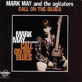 Call on the Blues by Mark May And The Agitators