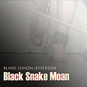 Play & Download Black Snake Moan by Blind Lemon Jefferson | Napster