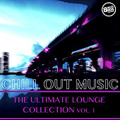 Play & Download Chill Out Music - The Ultimate Lounge Collection, Vol. 1 by Various Artists | Napster