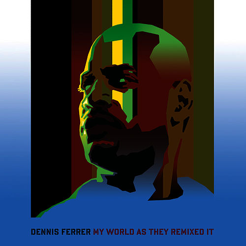 My World As They Remixed It by Dennis Ferrer