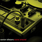 Come Around by The Senior Allstars