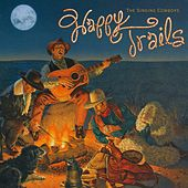 Play & Download Happy Trails by The Singing Cowboys | Napster