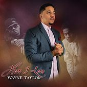How I Love by Wayne Taylor