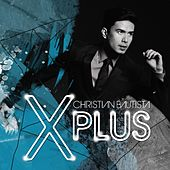 Play & Download X Plus by Christian Bautista | Napster