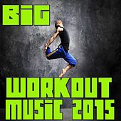 Big Workout Music 2015 by Various Artists