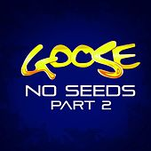 Play & Download No Seeds Part 2 by Goose | Napster