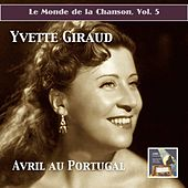Play & Download Le monde de la chanson, Vol. 5: Avril au Portugal – Yvette Giraud (Remastered 2015) by Yvette Giraud | Napster