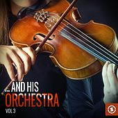 ...And His Orchestra, Vol. 3 by Various Artists