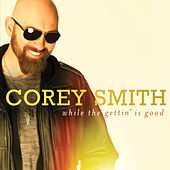 While The Gettin' Is Good by Corey Smith