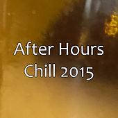 Play & Download After Hours - Chill 2015 by Various Artists | Napster