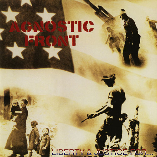 Play & Download Liberty & Justice for... by Agnostic Front | Napster