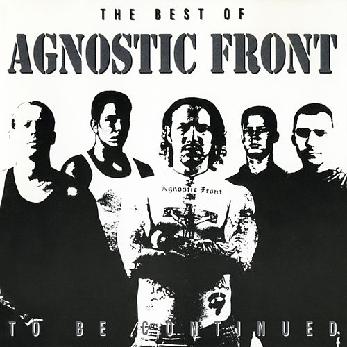 Play & Download To Be Continued: The Best of Agnostic Front by Agnostic Front | Napster