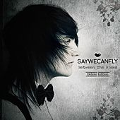 Between the Roses (Deluxe Edition) by SayWeCanFly