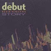 Play & Download The Debut Records Story by Various Artists | Napster