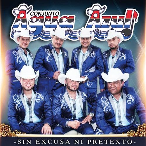 Play & Download Sin Excusa Ni Pretexto by Conjunto Agua Azul (1) | Napster