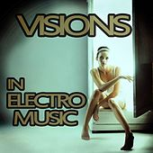 Play & Download Visions in Electro Music by Various Artists | Napster