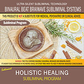 Holistic Healing by Binaural Beat Brainwave Subliminal Systems