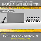 Fortitude and Strength by Binaural Beat Brainwave Subliminal Systems