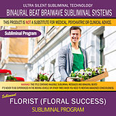 Florist (Floral Success) by Binaural Beat Brainwave Subliminal Systems