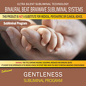 Gentleness by Binaural Beat Brainwave Subliminal Systems
