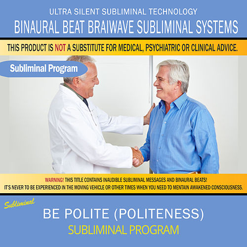 Play & Download Be Polite (Politeness) by Binaural Beat Brainwave Subliminal Systems | Napster