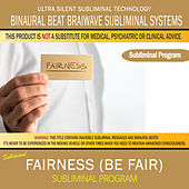 Fairness (Be Fair) by Binaural Beat Brainwave Subliminal Systems