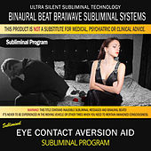 Eye Contact Aversion Aid by Binaural Beat Brainwave Subliminal Systems