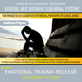 Emotional Trauma Release by Binaural Beat Brainwave Subliminal Systems