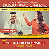 End Toxic Relationships by Binaural Beat Brainwave Subliminal Systems