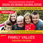 Family Values by Binaural Beat Brainwave Subliminal Systems
