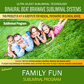 Family Fun by Binaural Beat Brainwave Subliminal Systems