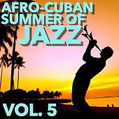 Afro-Cuban Summer of Jazz, Vol. 5 by Various Artists