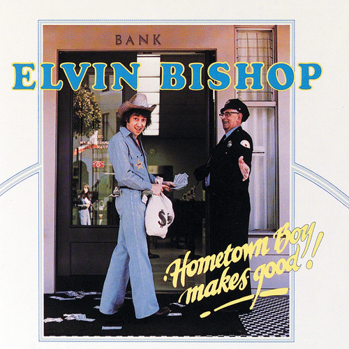Home Town Boy Makes Good by Elvin Bishop