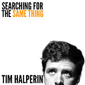 Searching for the Same Thing by Tim Halperin