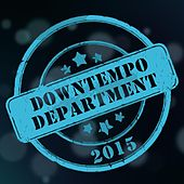 Play & Download Downtempo Department 2015 by Various Artists   Napster