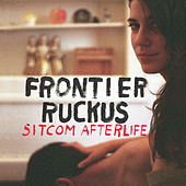 Sitcom Afterlife by Frontier Ruckus
