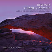 Beyond Grand Canyon: Music Of The Great Southwest National Parks by Nicholas Gunn
