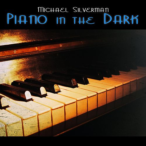 Play & Download Piano in the Dark by Michael Silverman | Napster