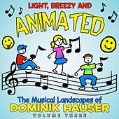 Light, Breezy and Animated: The Musical Landscapes of Dominik Hauser - Vol. 3 by Dominik Hauser