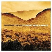 Play & Download It Might Take a While by Someday Jacob | Napster