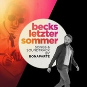 Play & Download Becks letzter Sommer - Songs & Soundtrack (Original Motion Picture Soundtrack) by Bonaparte | Napster