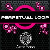 Play & Download Perpetual Loop Ultimate Works by Perpetual Loop | Napster