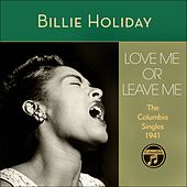 Play & Download Love Me Or Leave Me (The Columbia Singles 1941) by Billie Holiday | Napster