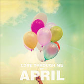 Play & Download Love Through Me by April | Napster