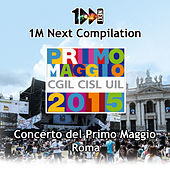 Play & Download 1M Next Compilation - Concerto del Primo Maggio Roma 2015 ( CGIL - CISL - UIL) by Various Artists | Napster