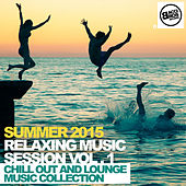 Play & Download Summer 2015 - Relaxing Music Session Vol. 1 - Chill out and Lounge Music Collection by Various Artists | Napster