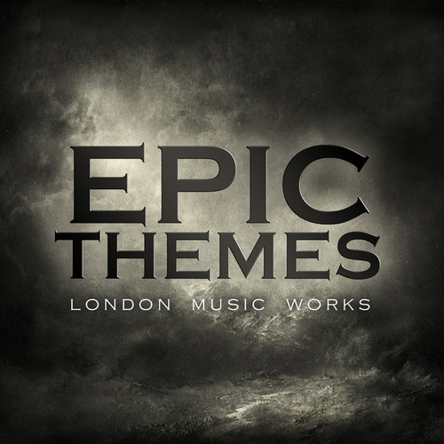 Play & Download Epic Themes by London Music Works | Napster