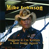 Doggone It I've Written a Sad Song Again by Mike Johnson
